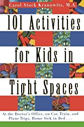 101 Activities for Kids in Tight Spaces: At the Doctor's Office, on Car, Train, and Plane Trips, Home Sick in Bed--