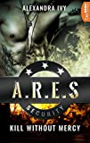 ARES Security - Kill without Mercy (Die ARES-Reihe 1) - Alexandra Ivy