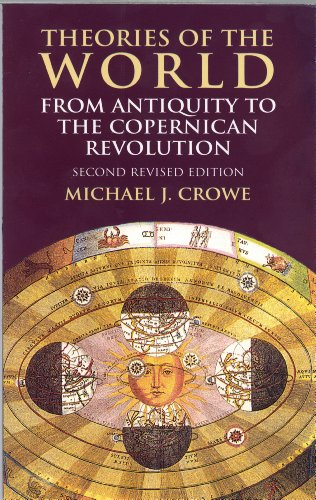 Theories of the World from Antiquity to the Copernican Revolution: Second Revised Edition (English Edition) por Michael J. Crowe