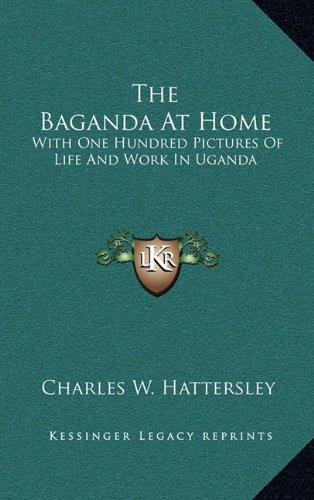 The Baganda at Home: With One Hundred Pictures of Life and Work in Uganda