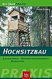 Hochsitzbau: Bauanleitungen - Konstruktionszeichnungen - Modellfotos (BLV Jagdpraxis)