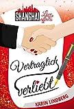 Vertraglich verliebt: Shanghai Love Affairs 1 / Liebesroman von Karin Lindberg
