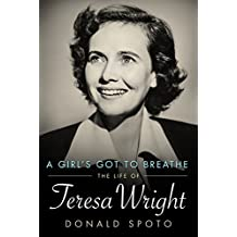 A Girl's Got to Breathe: The Life of Teresa Wright (Hollywood Legends Series)