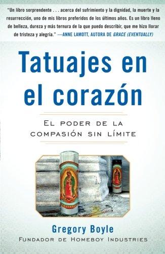 Tatuajes en el corazon: El poder de la compasion sin limite por Gregory Boyle