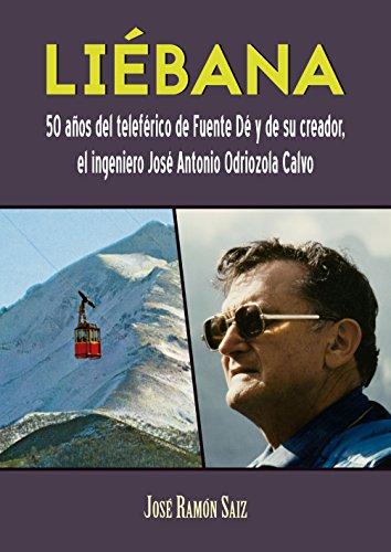 Liébana: 50 años del teleférico de Fuente Dé y de su creador, el ingeniero José Antonio Odriozola Calvo