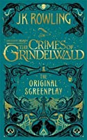Fantastic Beasts: The Crimes of Grindelwald – The Original Screenplay (Fantastic Beasts/Grindelwald)