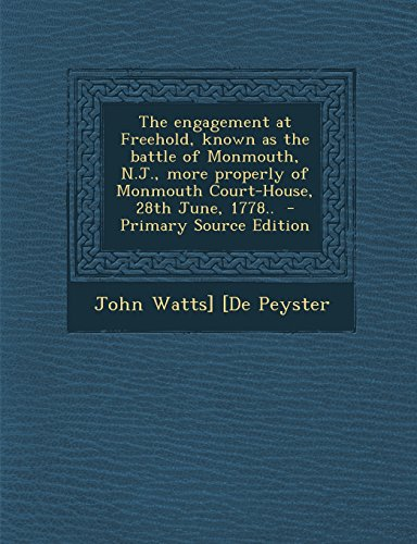 The engagement at Freehold, known as the battle of Monmouth, N.J., more properly of Monmouth Court-House, 28th June, 1778..