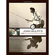 Joan Wulff's New Fly-Casting Techniques by Joan Wulff (2012-05-01)