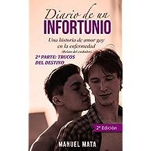 Diario de un infortunio. Una historia de amor gay en la enfermedad: 2ª PARTE: TRUCOS DEL DESTINO (Spanish Edition)