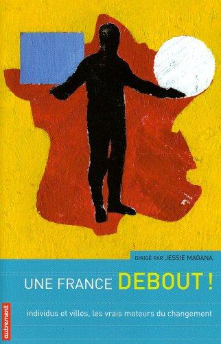 Une France debout ! : Individus et villes, les vrais moteurs du changement par Jessie Magana