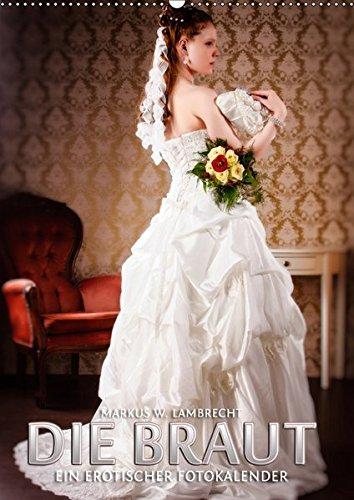 Die Braut - ein erotischer Fotokalender (Wandkalender 2019 DIN A2 hoch): Sehen Sie eine junge Braut...