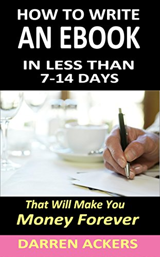 HOW TO WRITE AN EBOOK: In Less Than 7- 14 Days That Will Make You ...