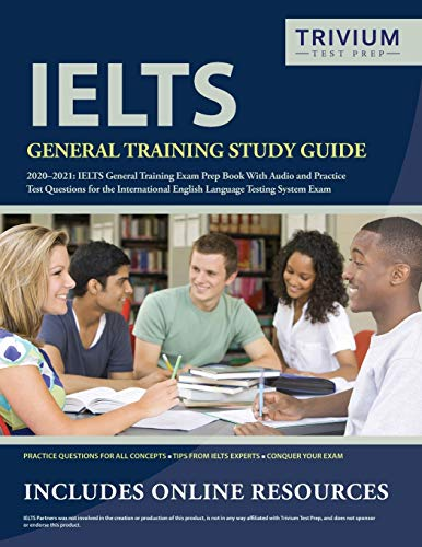 IELTS General Training Study Guide 2020-2021: IELTS General Training Exam Prep Book and Practice Test Questions for the International English Language Testing System Exam