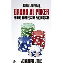 Estrategias Para Ganar Al Poker En Los Torneos De Bajo Coste (Fuera de colección)