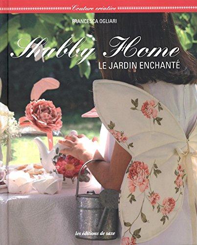 Shabby Home : Le jardin enchanté