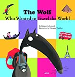 The Wolf Who Wanted to Travel the World (My Little Picture Books)