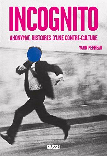 Incognito: Anonymat, histoires d'une contre-culture