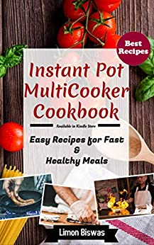 Instant Pot MultiCooker Cookbook: Easy Recipes for Fast & Healthy Meals (English Edition) par [Biswas, Limon]