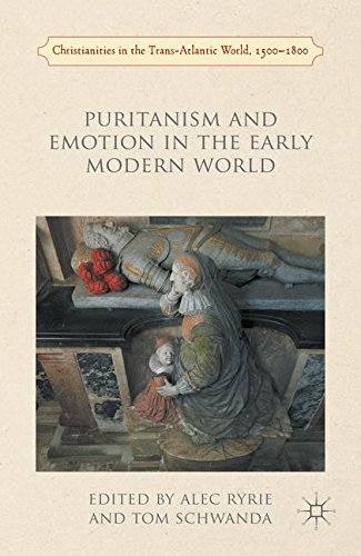 Puritanism and Emotion in the Early Modern World (Christianities in the Trans-Atlantic World)
