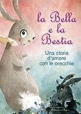 La Bella e la Bestia. Una storia d'amore con le orecchie. Ediz. illustrata
