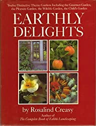 Earthly Delights/Twelve Distinctive Theme Gardens Including the Gourmet Garden, the Pleasure Garden, the Wildlife Garden, the Child's Garden