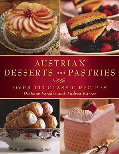Austrian Desserts and Pastries: Over 100 Classic Recipes por Dietmar Fercher