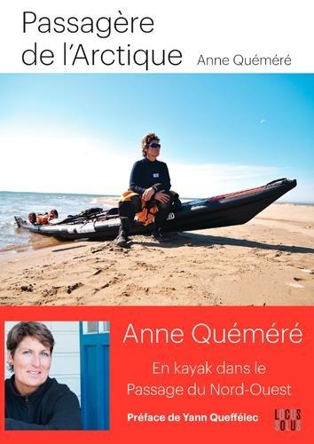 Passagère de l'Arctique - En kayak dans le passage du Nord-Ouest par Anne Quéméré, Préface de Yann Queféllec
