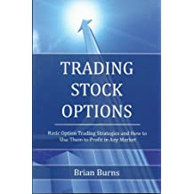 Trading Stock Options: Basic Option Trading Strategies and How to Use Them to Profit in Any Market (English Edition)
