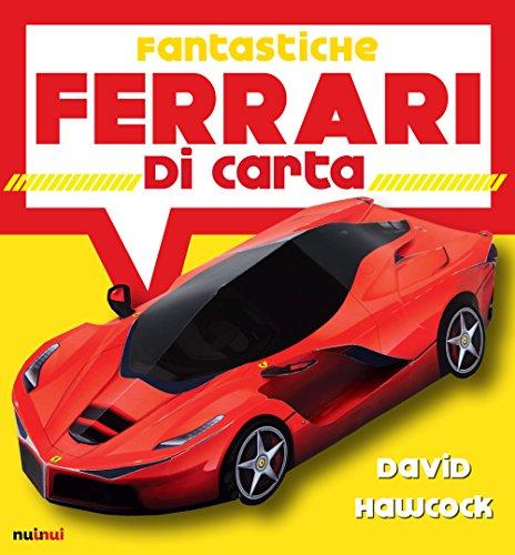Fantastiche Ferrari di carta. Ediz. a colori