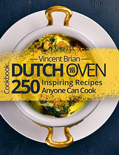 Dutch Oven Cookbook: 250 Inspiring Recipes Anyone Can Cook (English Edition)