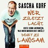 Sascha Korf ´Wer zuletzt lacht, denkt zu langsam: Heute schon antworten, was Ihnen morgen erst einfällt.´
