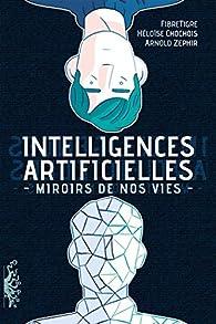 Intelligences Artificielles : Miroirs de nos vies par  FibreTigre
