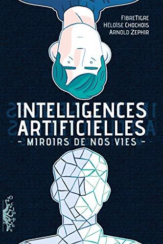 Intelligences Artificielles: Miroirs de nos vies par  Arnold Zéphir, Fibre Tigre