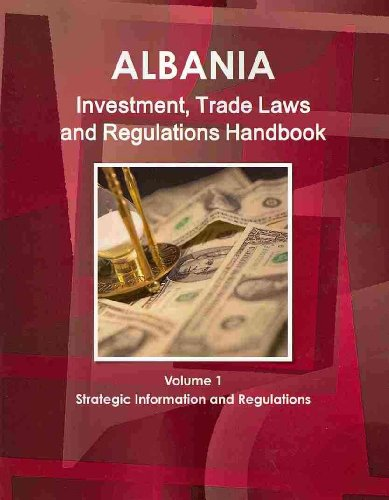 Albania Investment, Trade Laws and Regulations Handbook: Strategic Information and Regulations: 1 (World Law Business Library)