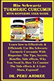 Bio Schwartz Turmeric Curcumin with Bioperine User Guide: Learn how to Effectively & Efficiently Use Bio Schwartz Turmeric Curcumin With Bioperine: The ... Side effects, Why... (English Edition)