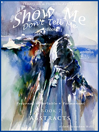Show Me Don't Tell Me - BK7 Abstracts: Theory in a Thimble Art Series (Show Me don't Tell me eBooks)