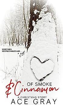 Of Smoke & Cinnamon: A Christmas Story by [Gray, Ace]
