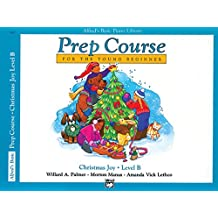 Alfred's Basic Piano Prep Course Christmas Joy!, Bk B (Alfred's Basic Piano Library Prep Course For The Young Beginner)