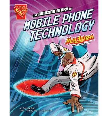 [(The Amazing Story of Mobile Phone Technology: Max Axiom Stem Adventures)] [ By (author) Tammy Enz, Illustrated by Art Properties Pop, Consultant editor Akbar Sayeed ] [May, 2014]