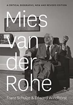 Mies van der Rohe: A Critical Biography, New and Revised Edition von [Schulze, Franz, Windhorst, Edward]