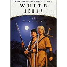 White Jenna: Book Two of the Great Alta Saga by Jane Yolen (2004-01-05)