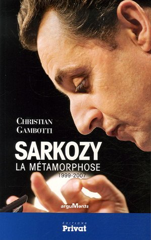 Sarkozy : La Métamorphose 1999-2007 par Christian Gambotti