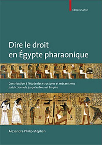 Dire le droit en Égypte pharaonique : Contribution à l'étude des structures et mécanismes juridictionnels jusqu'au nouvel empire par Alexandra Philip-Stephan
