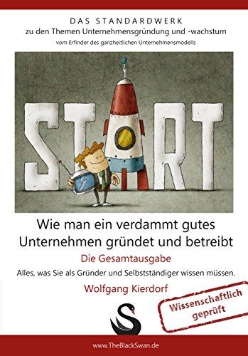 Wie man ein verdammt gutes Unternehmen gründet und betreibt - Die Gesamtausgabe: Das 450-Seiten Standardwerk von Wolfgang Kierdorf für Gründer, Selbstständige und Unternehmer