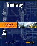 Linz an der Tramway: 100 Jahre elektrische Straßenbahn in Linz