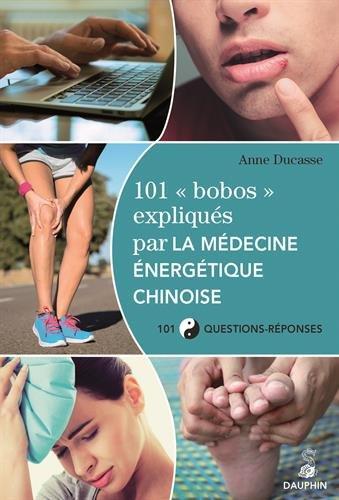 101 bobos expliqués par la médecine énergétique chinoise : 101 Questions-réponses