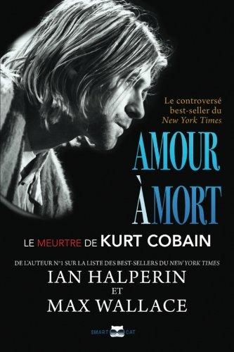 Amour  mort: Le meurtre de Kurt Cobain