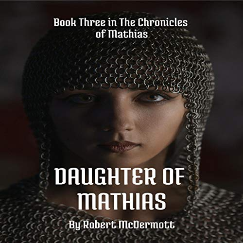 Daughter of Mathias: The Chronicles of Mathias, Book 3