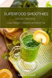 Superfood Smoothies: Delicios, Satisfying, Lose Weight, Detoxify and Burn Fat