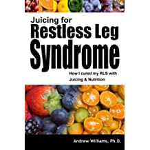 Juicing for Restless Leg Syndrome: How I Treated My RLS by Juicing!